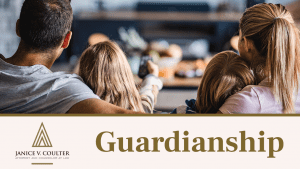Law Office of Janice V. Coulter: We Can Help You Solidify Best Guardianship Situation for Your Children